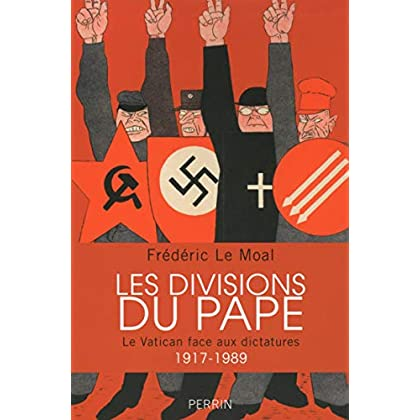 Les divisions du pape : Le Vatican face aux dictatures 1917-1989