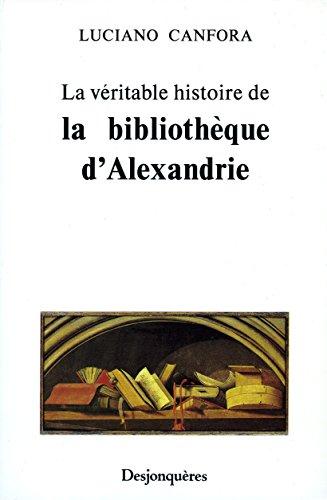 La véritable histoire de la bibliothèque d'Alexandrie par Luciano CANFORA