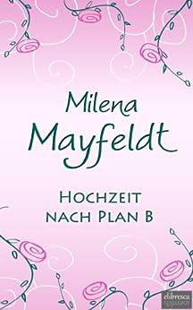 Hochzeit nach Plan B von [Mayfeldt, Milena]