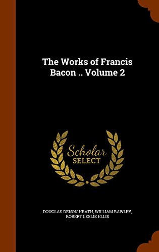 The Works of Francis Bacon .. Volume 2