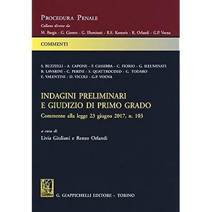 Indagini Preliminari E Giudizio Di Primo Grado. Commento Alla Legge 23 Giugno 2017, N. 103