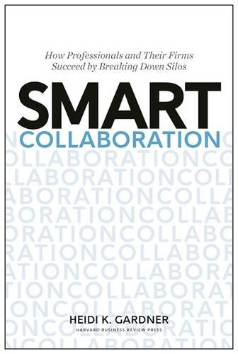 smart-collaboration-how-professionals-and-their-firms-succeed-by-breaking-down-silos