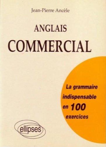 Anglais commercial : La grammaire indispensable en 100 exercices