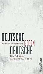 Deutsche gegen Deutsche: Das Schicksal der Juden 1938-1945