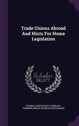 Trade Unions Abroad and Hints for Home Legislation