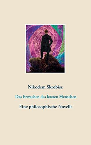 Das Erwachen des letzten Menschen: Eine philosophische Novelle