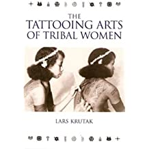 [(The Tattooing Arts of Tribal Women)] [Author: Lars Krutak] published on (May, 2007)