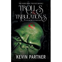 Trolls and Tribulations: A Humorous Fantasy Adventure (The Faerie King Trilogy Book 2)
