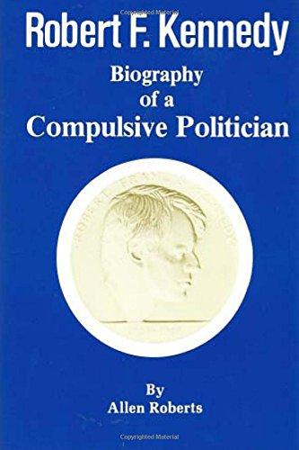 Robert Kennedy: Biography of a Compulsive Politician