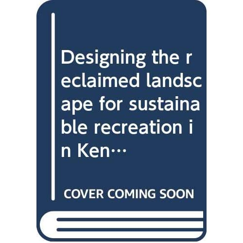 Designing the reclaimed landscape for sustainable recreation in Kenya
