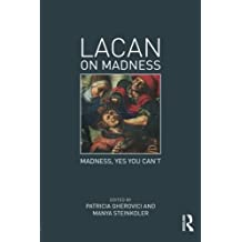 Lacan on Madness: Madness, yes you can't
