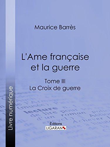 Livres audio mp3 gratuits téléchargements gratuits L'Ame française et la guerre: Tome III - La Croix de guerre PDF RTF DJVU B00TIS10K4