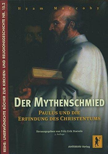 Der Mythenschmied: Paulus und die Erfindung des Christentums (Unerwünschte Bücher zur Kirchengeschichte, Band 15)
