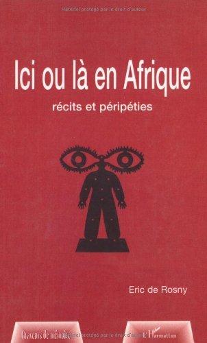 Lire en ligne Ici ou là en Afrique : Récits et péripéthies pdf ebook