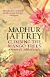 [Climbing the Mango Trees: A Memoir of a Childhood in India] (By: Madhur Jaffrey) [published: June, 2006]