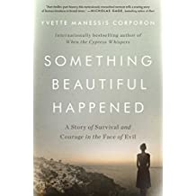 Something Beautiful Happened: A Story of Survival and Courage in the Face of Evil