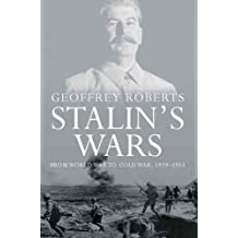 Stalin's Wars: From World War to Cold War, 1939-1953 by Roberts, Geoffrey (August 8, 2008) Paperback