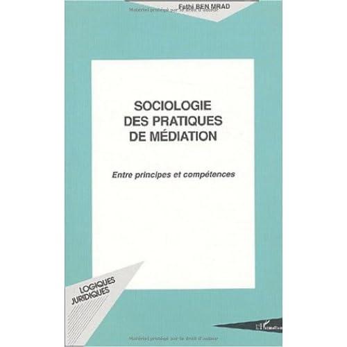 Sociologie des pratiques de médiation. : Entre principes et compétences (Logiques Juridiques)