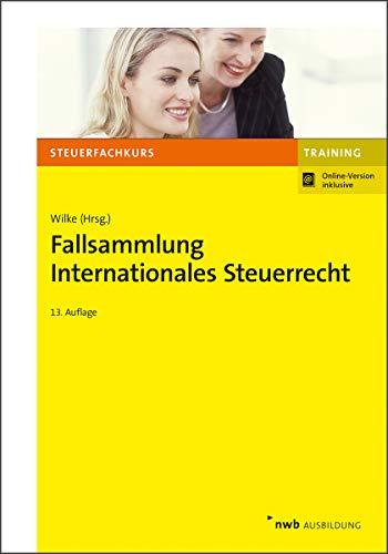 Fallsammlung Internationales Steuerrecht (NWB-Steuerfachkurs - Trainingsprogramm)