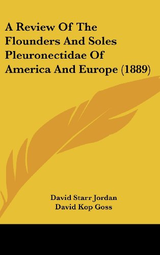 A Review of the Flounders and Soles Pleuronectidae of America and Europe (1889)