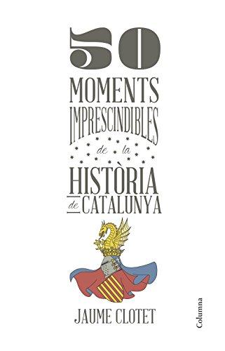 50 moments imprescindibles de la història de Catalunya (NO FICCIÓ COLUMNA Book 79) (Catalan Edition) por Jaume Clotet Planas