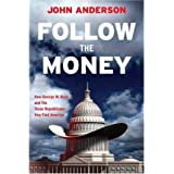 Follow the Money: How George W. Bush and the Texas Republicans Hog-Tied America (Hardback) - Common