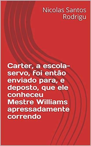 Carter, a escola-servo, foi então enviado para, e deposto, que ele conheceu Mestre Williams apressadamente correndo (Portuguese Edition) Carters Santa