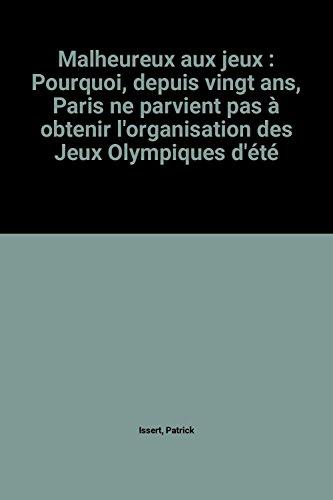 Descargar Libro Malheureux aux jeux : Pourquoi, depuis vingt ans, Paris ne parvient pas à obtenir l'organisation des Jeux Olympiques d'été de Patrick Issert