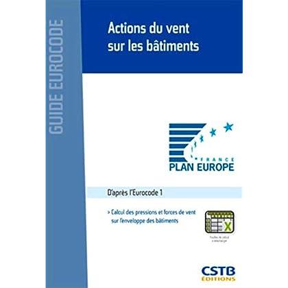 Actions du vent sur les bâtiments: D'après l'Eurocode 1. Calcul des pressions et forces de vent sur l'enveloppe des bâtiments