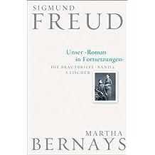 Unser Roman in Fortsetzungen: Die Brautbriefe Bd. 2 (Sigmund Freud, Brautbriefe)