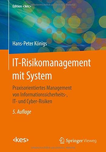 IT-Risikomanagement mit System: Praxisorientiertes Management von Informationssicherheits-, IT- und Cyber-Risiken (Edition <kes>)