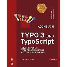TYPO3 und TypoScript - Kochbuch: Lösungen für die TYPO3-Programmierung mit TypoScript und PHP