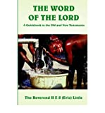 [(The Word of the Lord: A Guidebook to the Old and New Testaments)] [ By (author) H.E.S. Little ] [June, 2005]