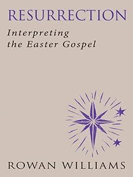 Resurrection: Interpeting the Easter Gospel by [Williams, Rowan]