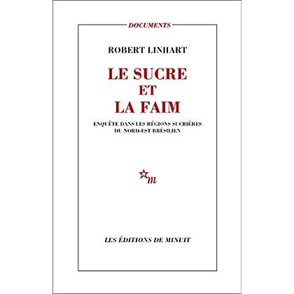 Le Sucre et la Faim. Enquête dans les régions sucrières du Nord-Est brésilien (Documents)