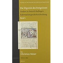 Die Dignitat Des Ereignisses (2 Vols.): Studien Zu Heinrich Bullingers Reformationsgeschichtsschreibung (Studies in the History of Christian Traditions)
