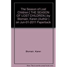 The Season of Lost Children [ THE SEASON OF LOST CHILDREN ] by Blomain, Karen (Author ) on Jun-01-2011 Paperback