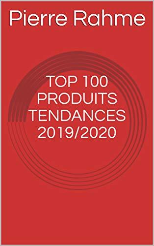 Couverture du livre TOP 100 PRODUITS TENDANCES 2019 2020: Les produits qui vont cartonner en 2019-2020! Si vous êtes un E-commerçant, ce livre est fait pour vous!