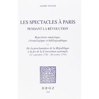 Les spectacle à Paris pendant la Révolution. Tome 2, Répertoire analytique, chronologique et bibliographique (1792-1795)