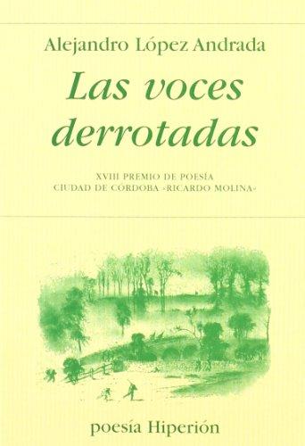 Las voces derrotadas: XVIII Premio de Poesía Ciudad de Córdoba «Ricardo Molina» (Poesía Hiperión)