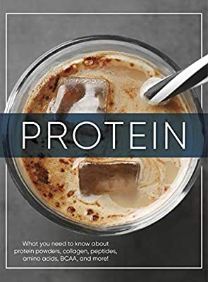 Protein: What You Ned to Know about Protein Powders, Collagen, Peptides, Amino Acids, Bcaa and More! from PUBN INTL