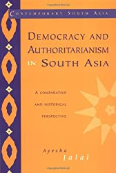 Democracy and Authoritarianism in South Asia: A Comparative and Historical Perspective (Contemporary South Asia)
