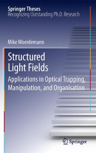 Structured Light Fields: Applications in Optical Trapping, Manipulation, and Organisation (Springer Theses)