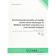 Environmental Benefits of Medfly Sterile Insect Technique in Madeira and their Inclusion in a Cost-Benefit Analysis (IAEA TECDOC Series)