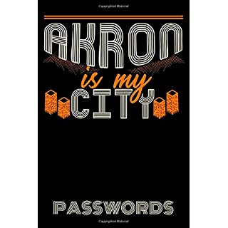 Akron Is My City Passwords: If you were born or raised in Akron Ohio this is the password notebook journal you need
