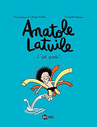 Anatole Latuile, Tome 01: C'est parti ! par Anne Didier