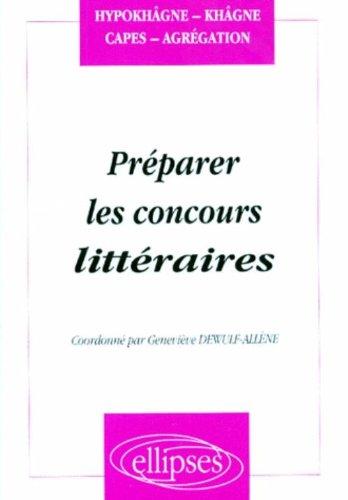 Préparer les concours littéraires : Hypokhâgnes, khâgnes, CAPES, Agrégation