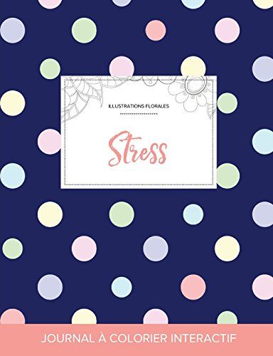 Journal de Coloration Adulte: Stress (Illustrations Florales, Pois) par Courtney Wegner