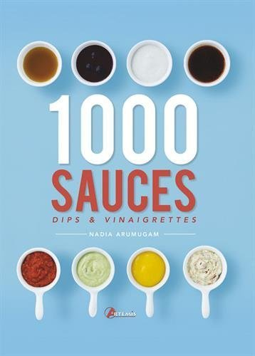 1000 sauces, dips vinaigrettes by Nadia Arumugam (2015-03-13)