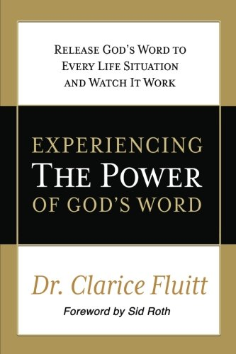 Experiencing the Power of God's Word: Release God's Word to Every Life Situation and Watch It Work por Dr. Clarice Fluitt